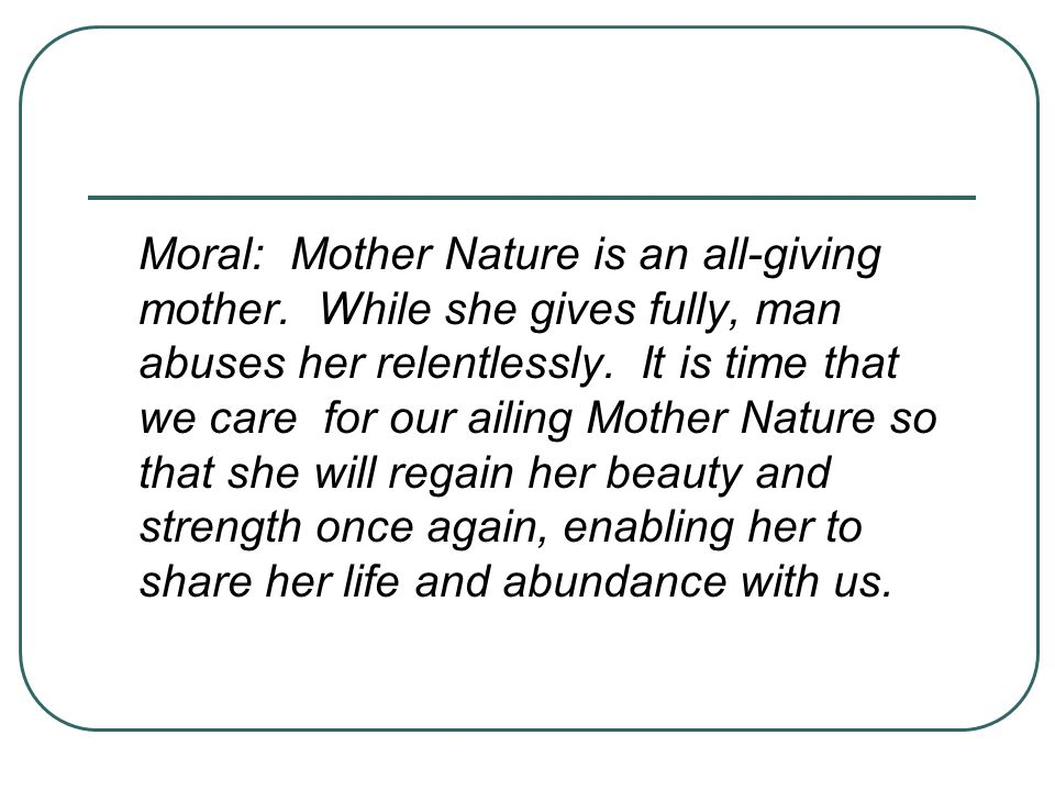 Moral: Mother Nature is an all-giving mother