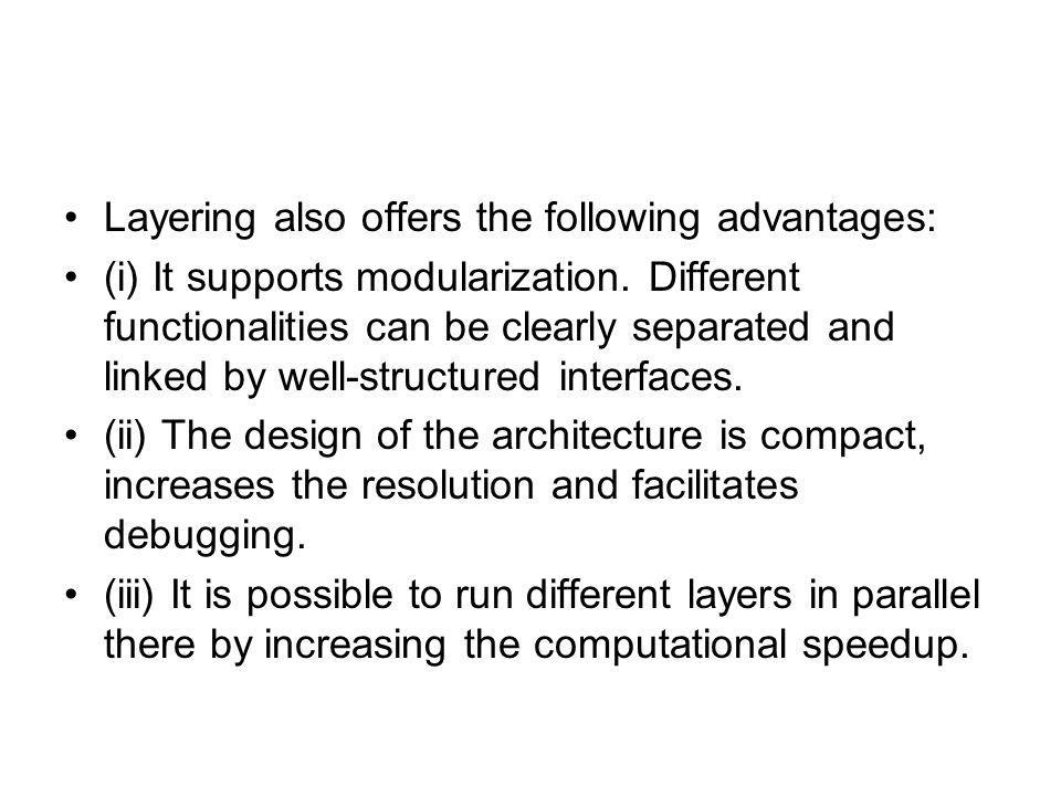 Layering also offers the following advantages: