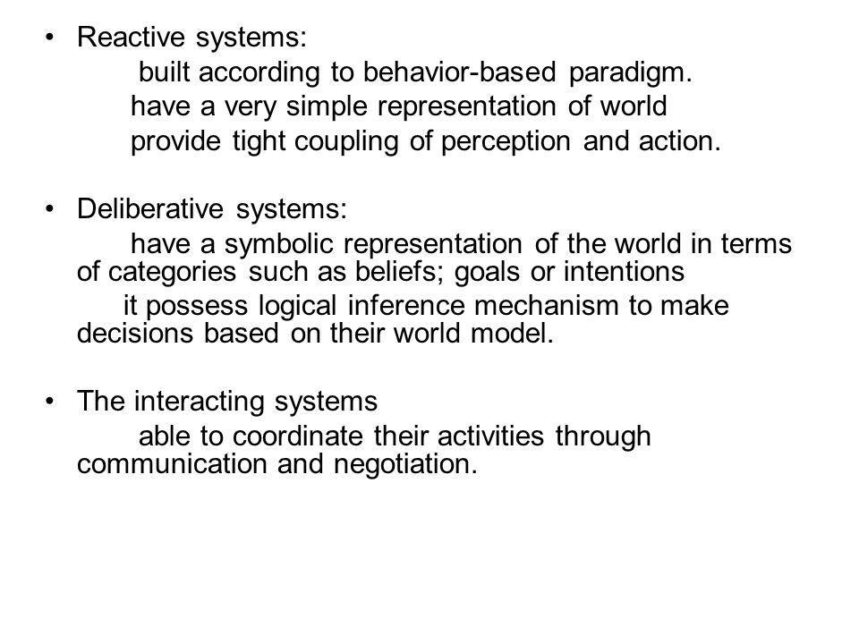 Reactive systems: built according to behavior-based paradigm. have a very simple representation of world.