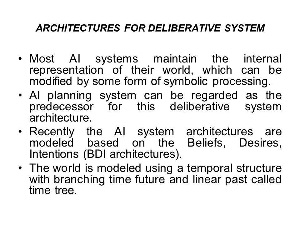 ARCHITECTURES FOR DELIBERATIVE SYSTEM
