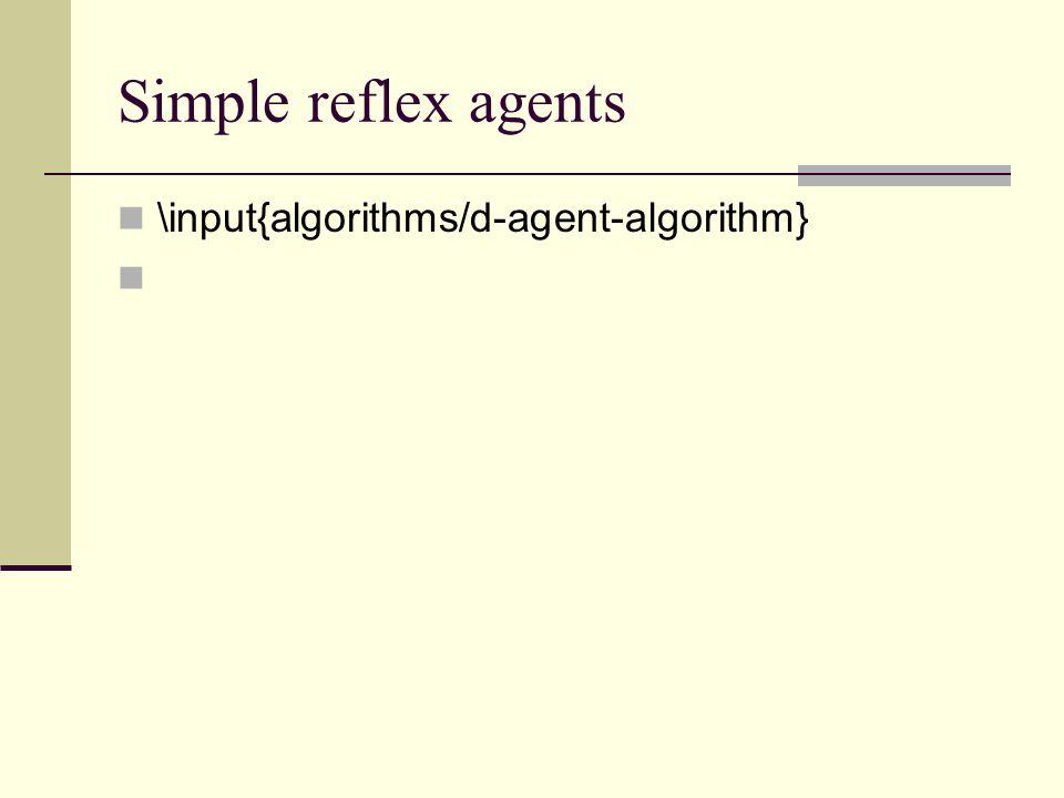 Simple reflex agents \input{algorithms/d-agent-algorithm}