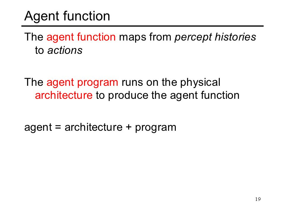 Agent function The agent function maps from percept histories to actions.