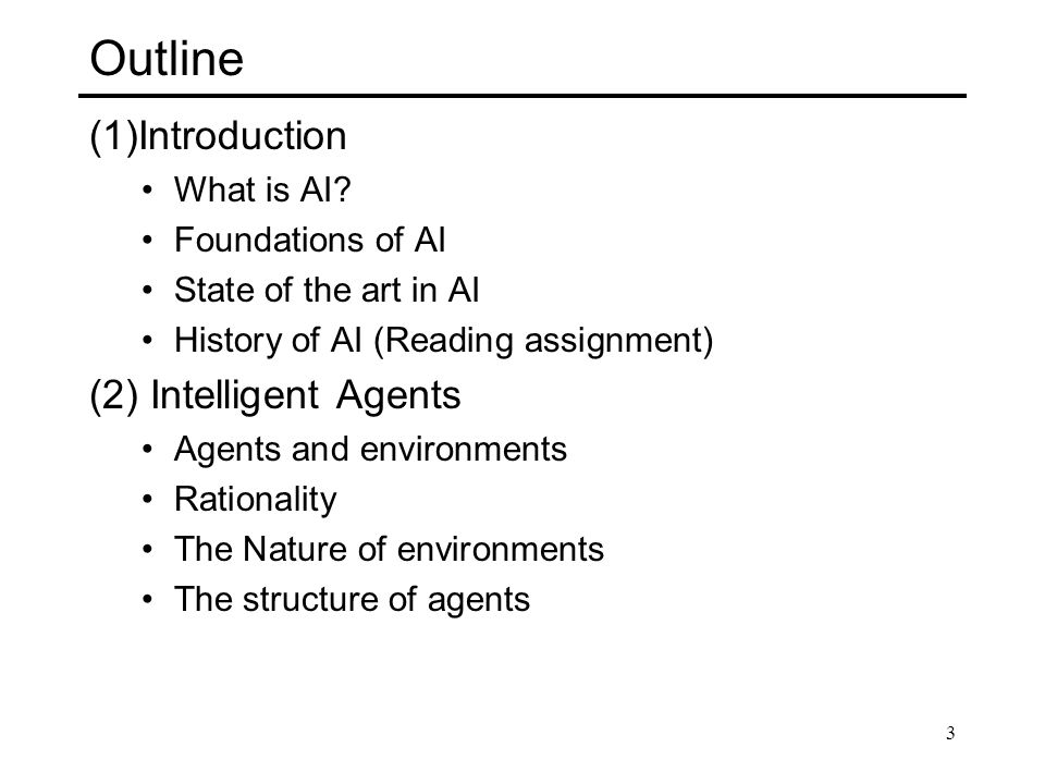 Outline (1)Introduction (2) Intelligent Agents What is AI