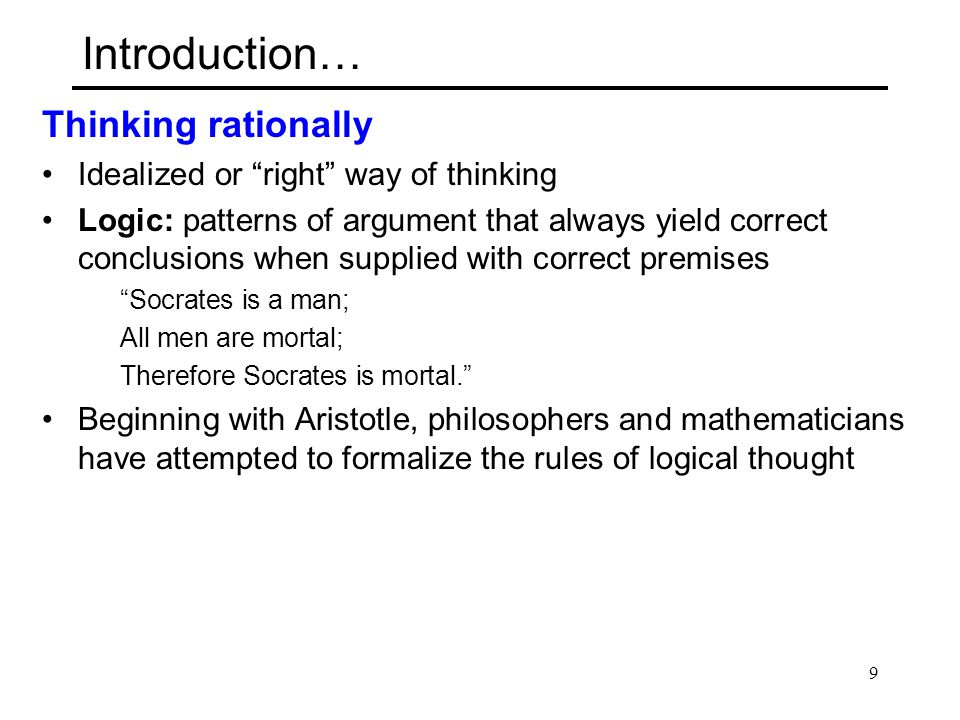 Introduction… Thinking rationally Idealized or right way of thinking