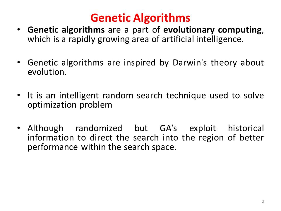 Genetic Algorithms Genetic algorithms are a part of evolutionary computing, which is a rapidly growing area of artificial intelligence.
