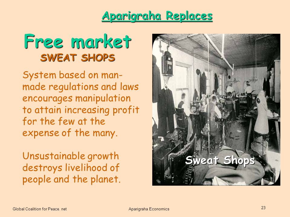Free market Aparigraha Replaces Sweat Shops SWEAT SHOPS