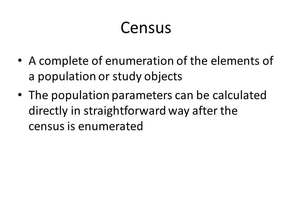 Census A complete of enumeration of the elements of a population or study objects.