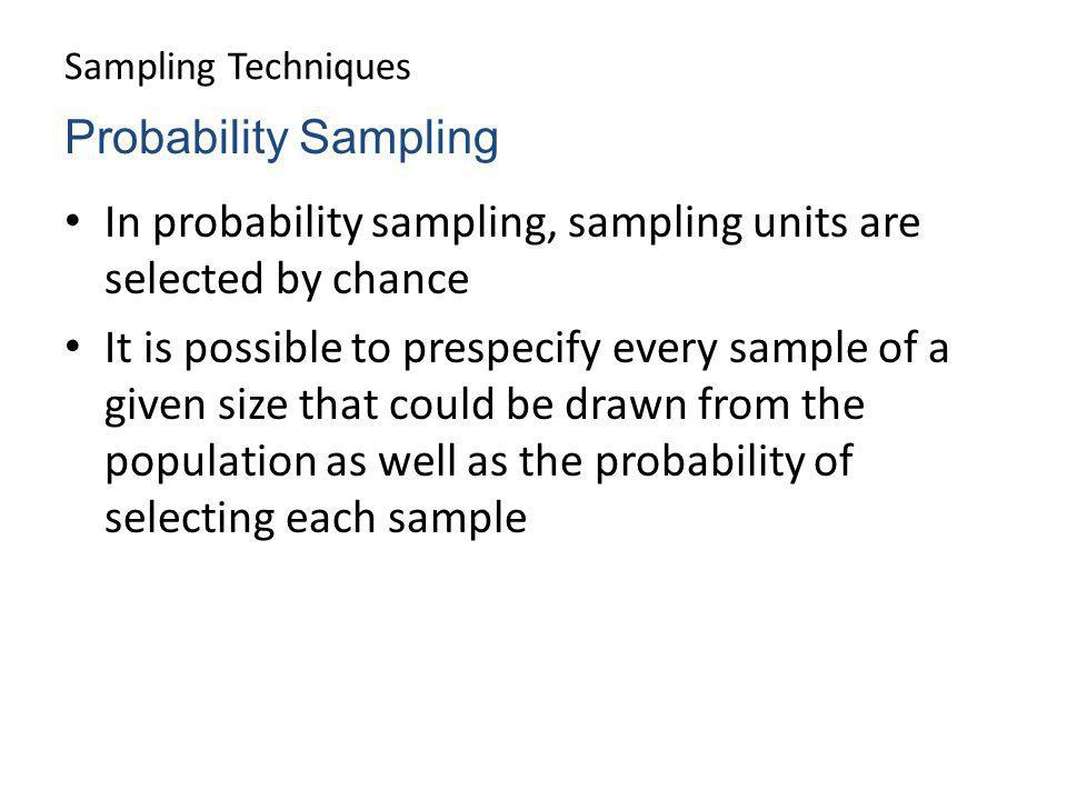 In probability sampling, sampling units are selected by chance