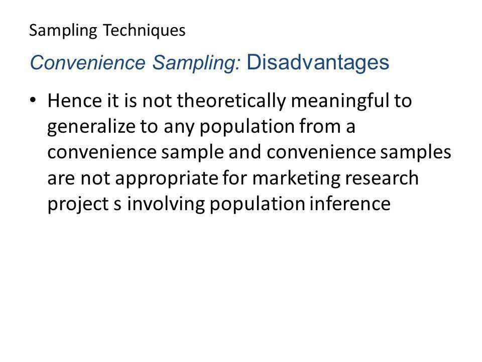 Sampling Techniques Convenience Sampling: Disadvantages.