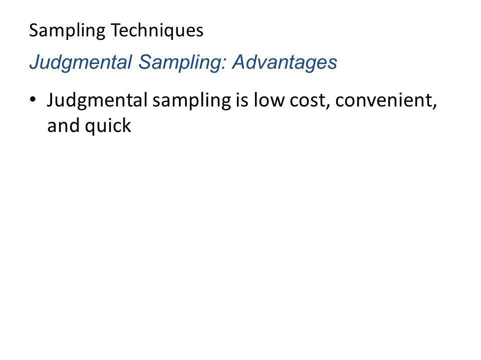 Judgmental sampling is low cost, convenient, and quick