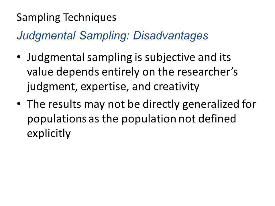 Sampling Techniques Judgmental Sampling: Disadvantages.