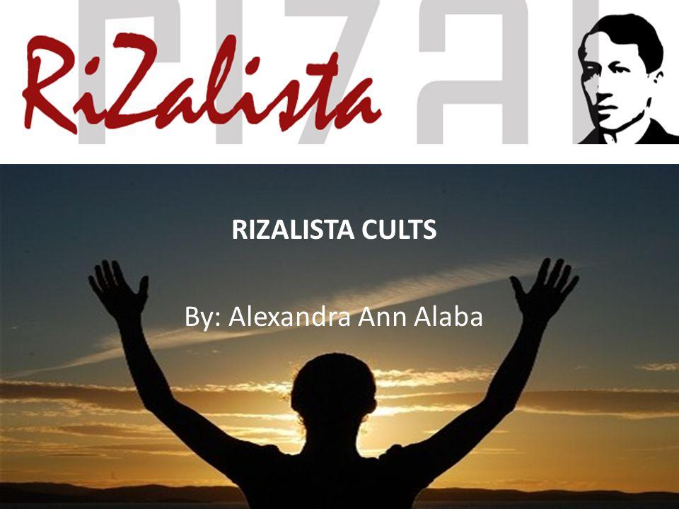 RIZALISTA CULTS By: Alexandra Ann Alaba