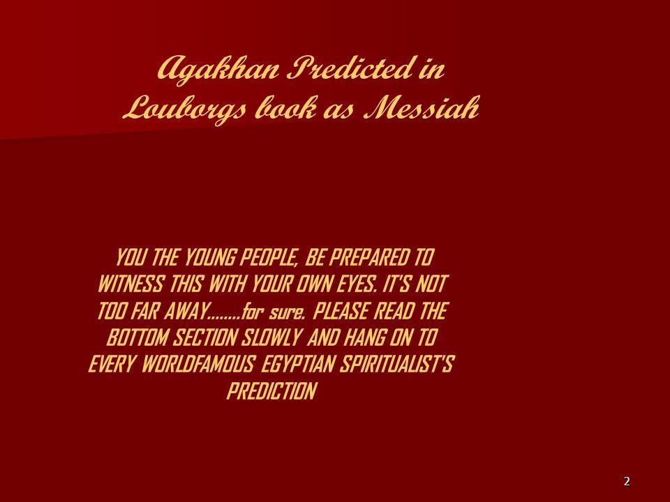 Agakhan Predicted in Louborgs book as Messiah