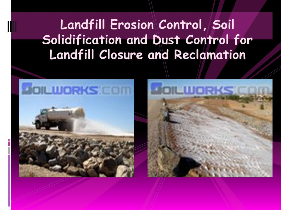 Landfill Erosion Control, Soil Solidification and Dust Control for Landfill Closure and Reclamation