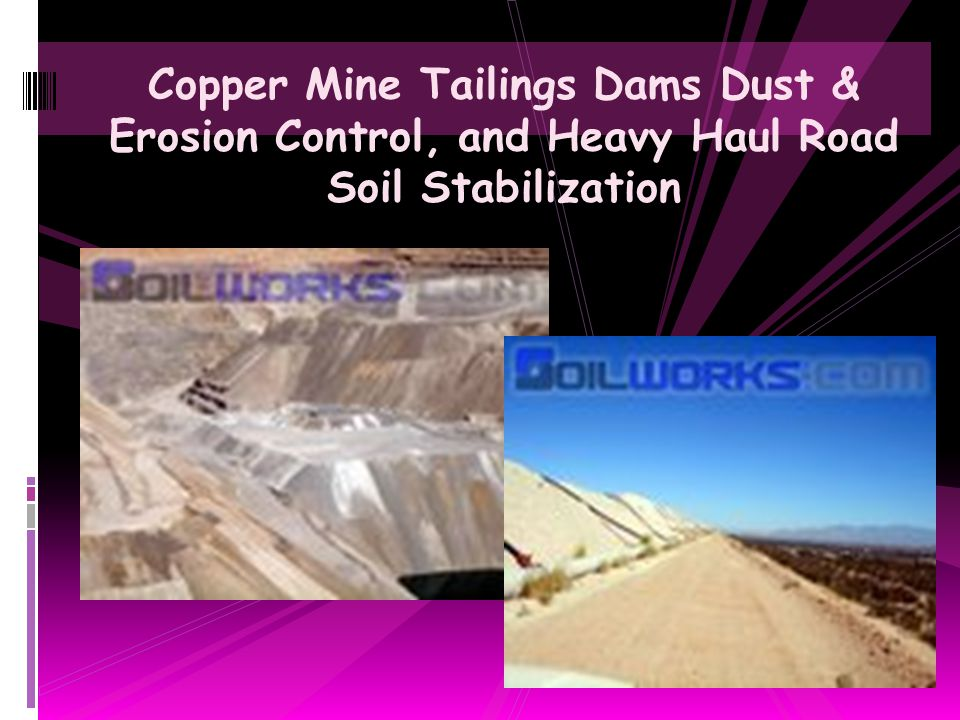 Copper Mine Tailings Dams Dust & Erosion Control, and Heavy Haul Road Soil Stabilization