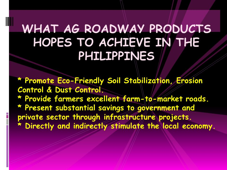 WHAT AG ROADWAY PRODUCTS HOPES TO ACHIEVE IN THE PHILIPPINES