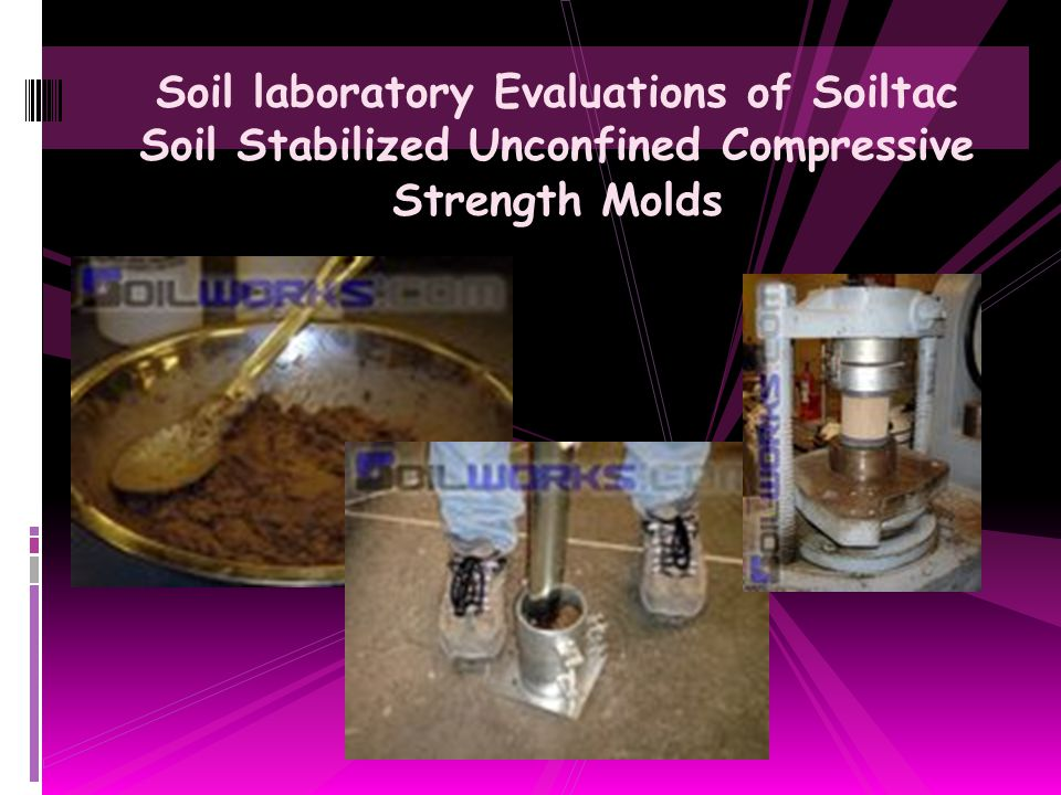 Soil laboratory Evaluations of Soiltac Soil Stabilized Unconfined Compressive Strength Molds