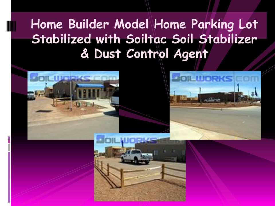 Home Builder Model Home Parking Lot Stabilized with Soiltac Soil Stabilizer & Dust Control Agent