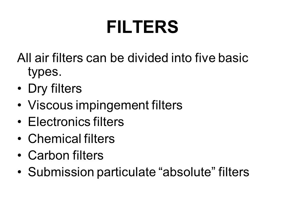 FILTERS All air filters can be divided into five basic types.