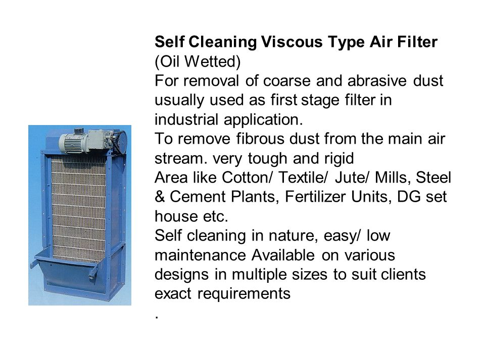 Self Cleaning Viscous Type Air Filter (Oil Wetted) For removal of coarse and abrasive dust usually used as first stage filter in industrial application.