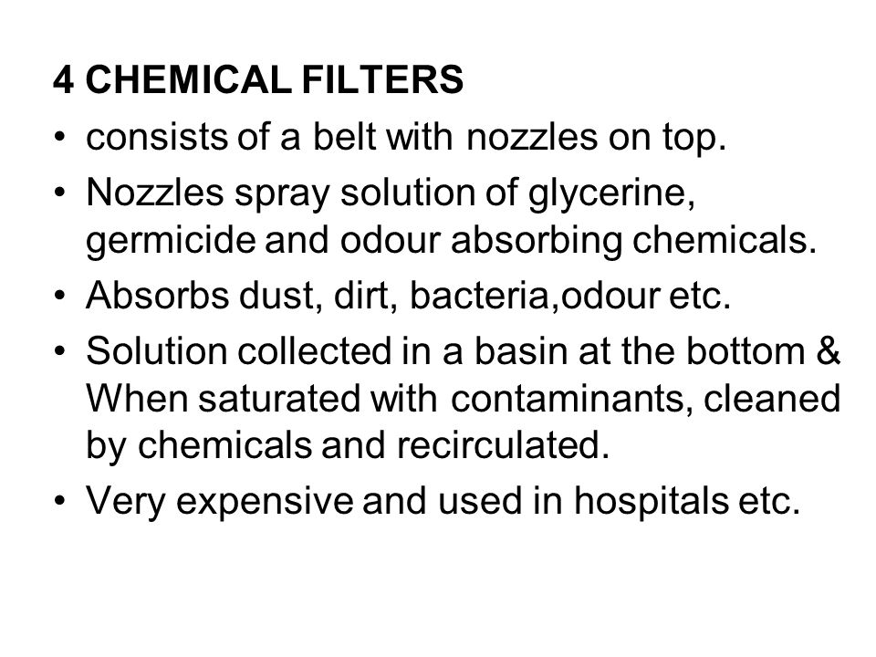 4 CHEMICAL FILTERS consists of a belt with nozzles on top. Nozzles spray solution of glycerine, germicide and odour absorbing chemicals.