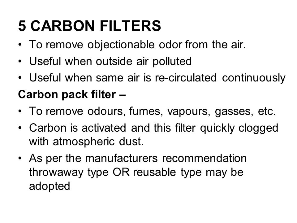 5 CARBON FILTERS To remove objectionable odor from the air.