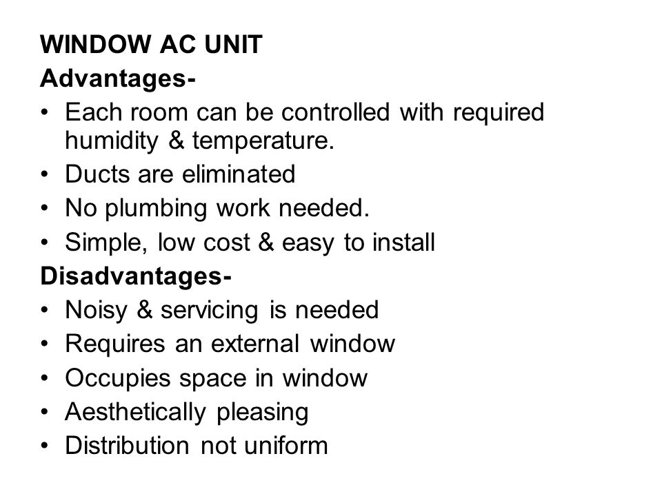 WINDOW AC UNIT Advantages- Each room can be controlled with required humidity & temperature. Ducts are eliminated.