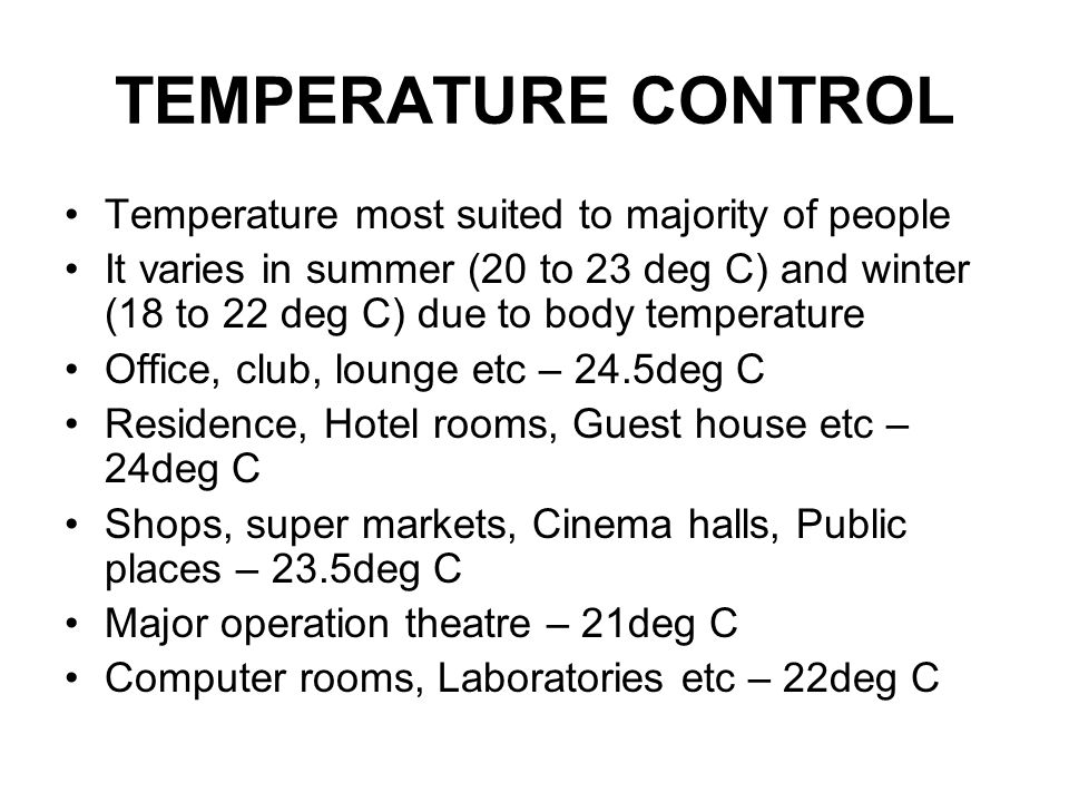 TEMPERATURE CONTROL Temperature most suited to majority of people