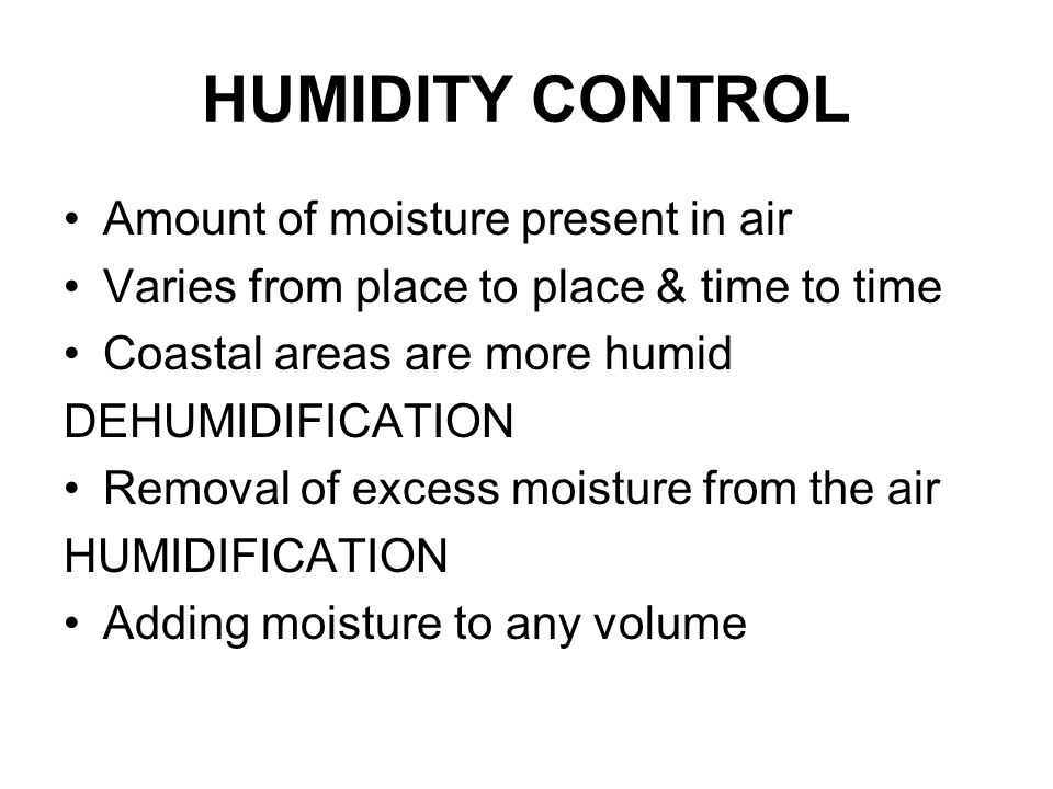 HUMIDITY CONTROL Amount of moisture present in air