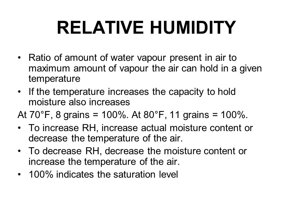 RELATIVE HUMIDITY Ratio of amount of water vapour present in air to maximum amount of vapour the air can hold in a given temperature.