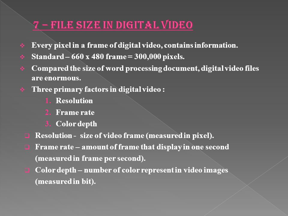 7 – FILE SIZE IN DIGITAL VIDEO