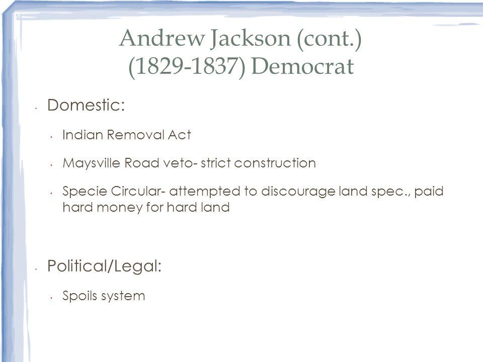 Andrew Jackson (cont.) (1829-1837) Democrat
