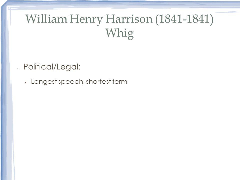 William Henry Harrison (1841-1841) Whig