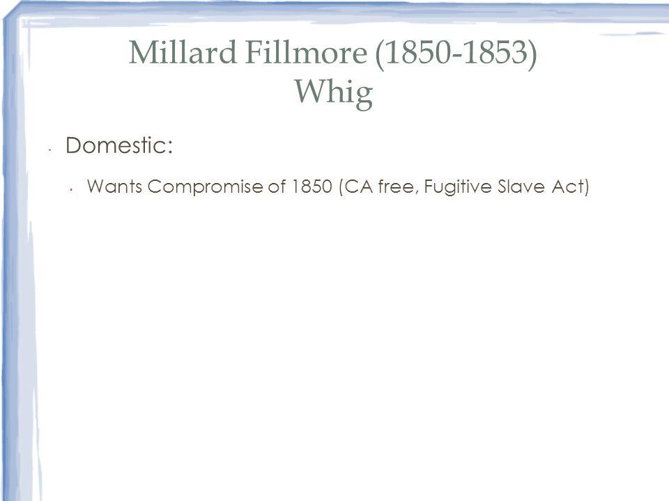 Millard Fillmore (1850-1853) Whig