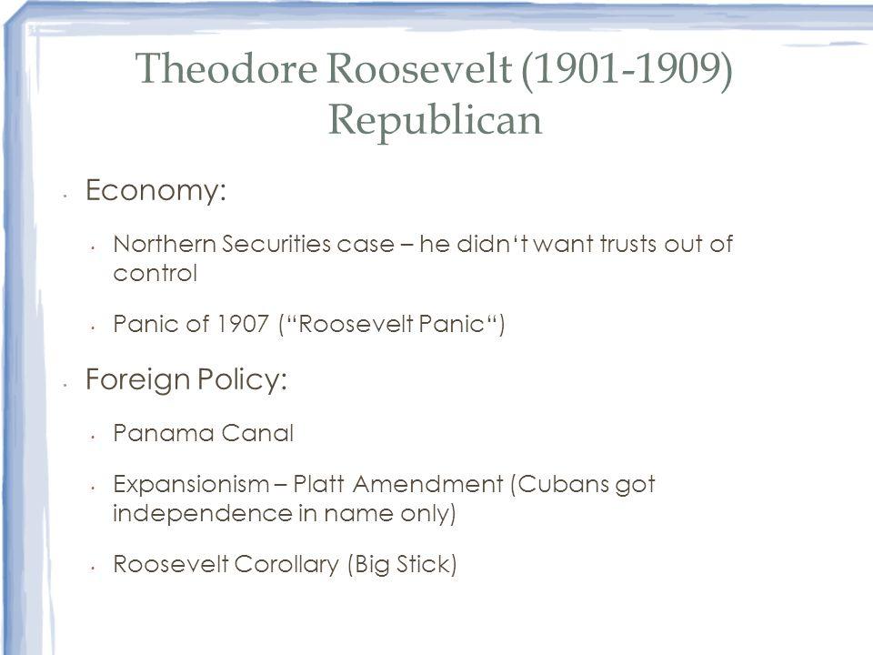 Theodore Roosevelt (1901-1909) Republican