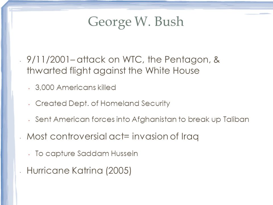George W. Bush 9/11/2001– attack on WTC, the Pentagon, & thwarted flight against the White House.