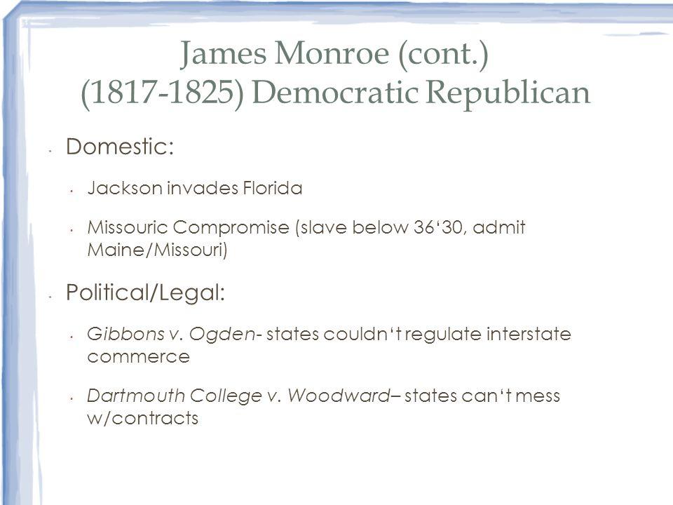 James Monroe (cont.) (1817-1825) Democratic Republican