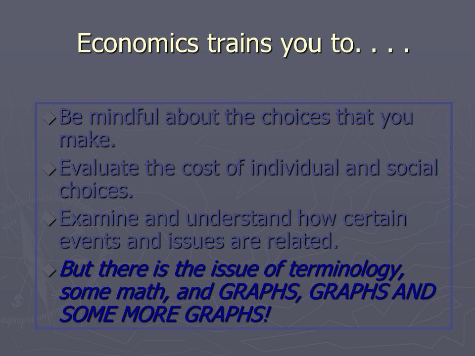 Economics trains you to. . . .
