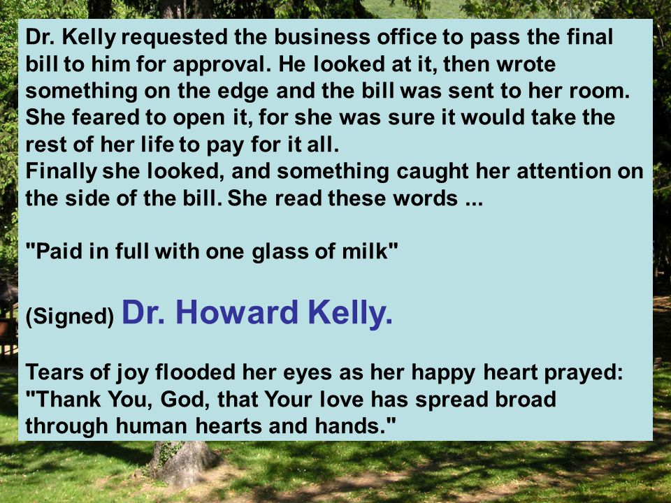 Dr. Kelly requested the business office to pass the final bill to him for approval. He looked at it, then wrote something on the edge and the bill was sent to her room.