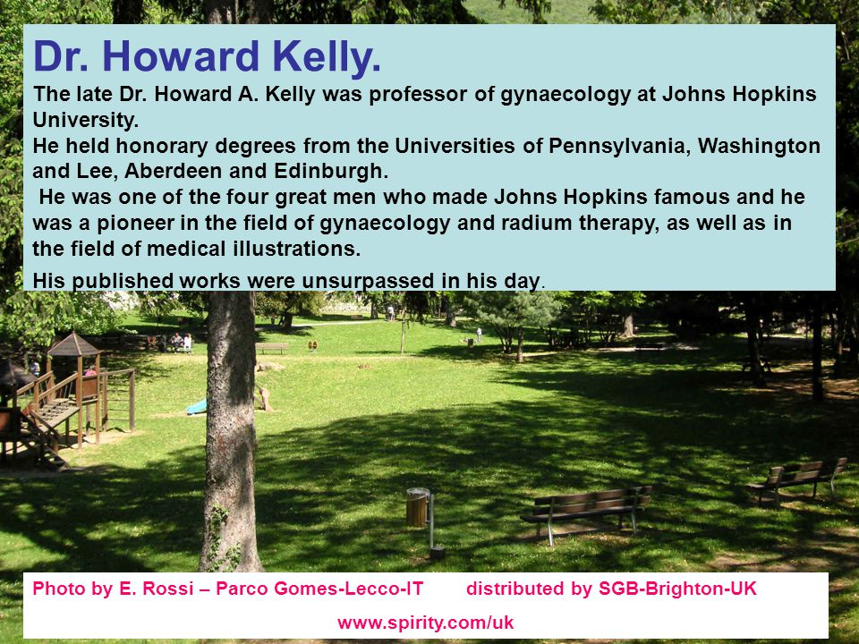 Dr. Howard Kelly. The late Dr. Howard A. Kelly was professor of gynaecology at Johns Hopkins University.