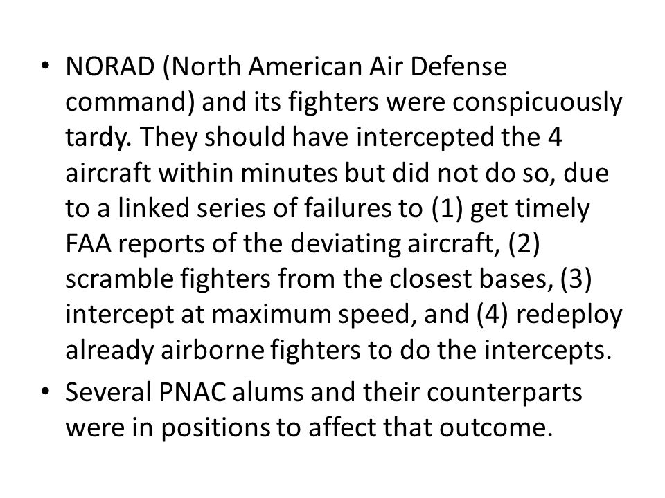 NORAD (North American Air Defense command) and its fighters were conspicuously tardy. They should have intercepted the 4 aircraft within minutes but did not do so, due to a linked series of failures to (1) get timely FAA reports of the deviating aircraft, (2) scramble fighters from the closest bases, (3) intercept at maximum speed, and (4) redeploy already airborne fighters to do the intercepts.