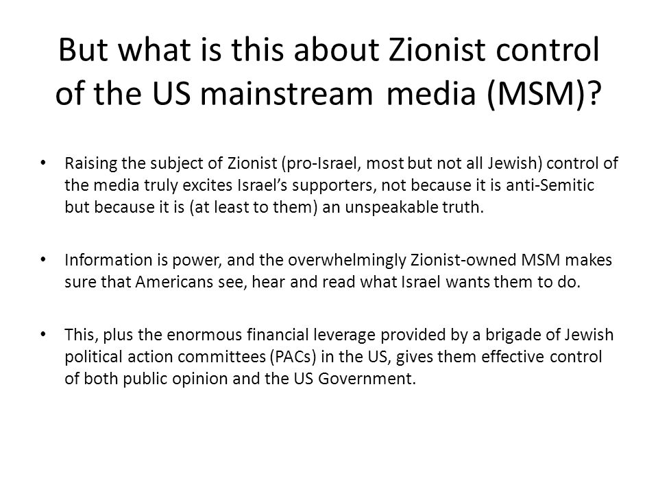 But what is this about Zionist control of the US mainstream media (MSM)