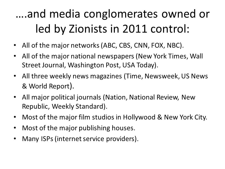 ….and media conglomerates owned or led by Zionists in 2011 control: