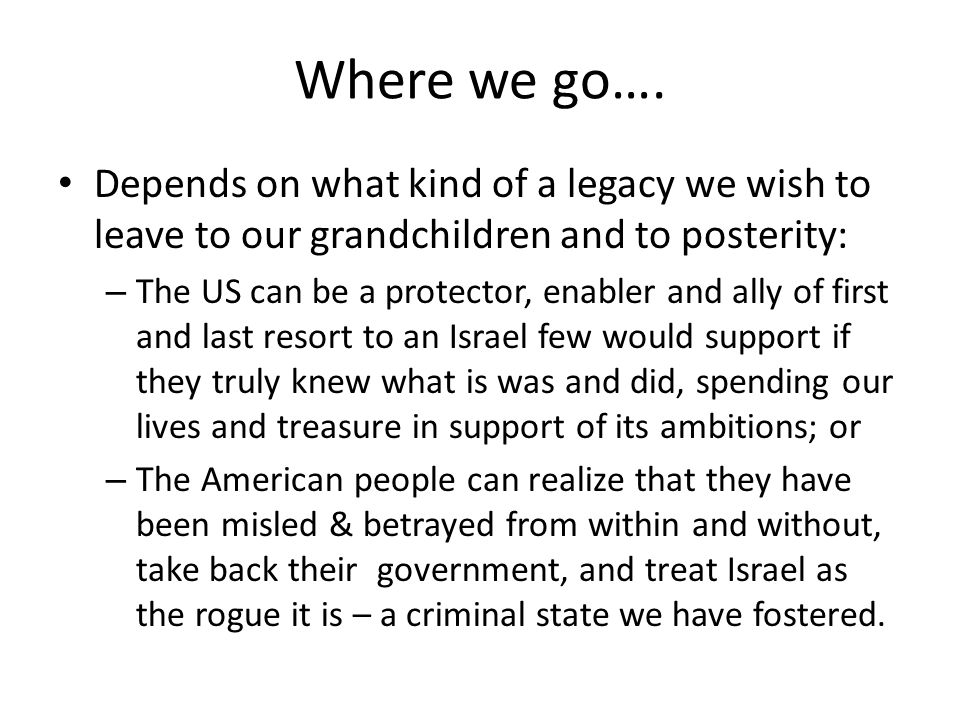Where we go…. Depends on what kind of a legacy we wish to leave to our grandchildren and to posterity: