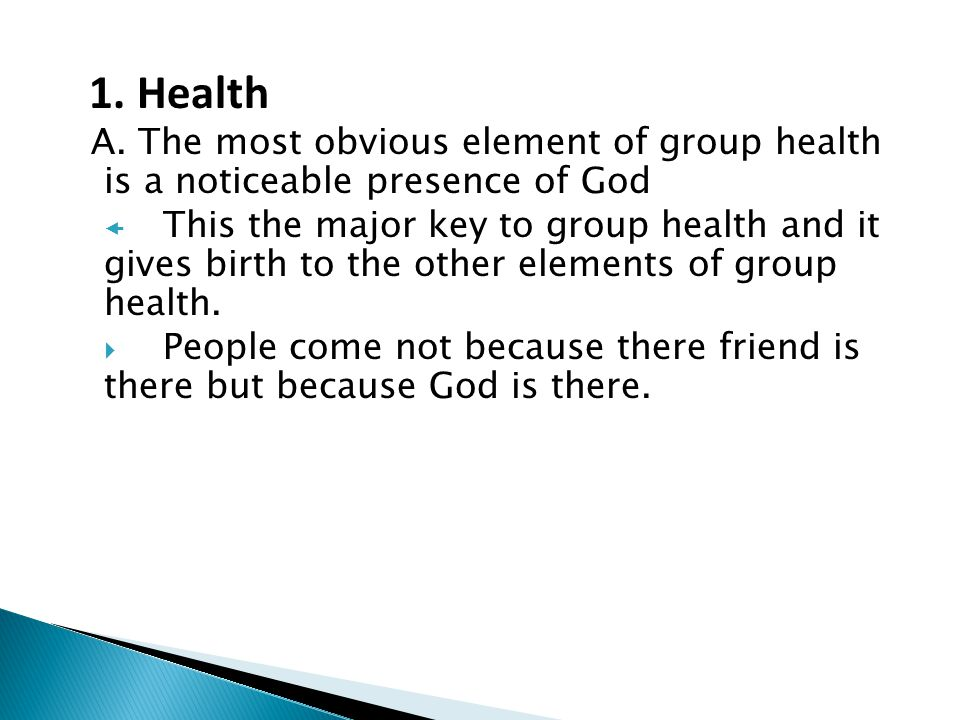 1. Health A. The most obvious element of group health is a noticeable presence of God.