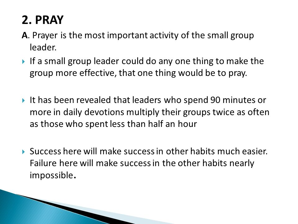 2. PRAY A. Prayer is the most important activity of the small group leader.