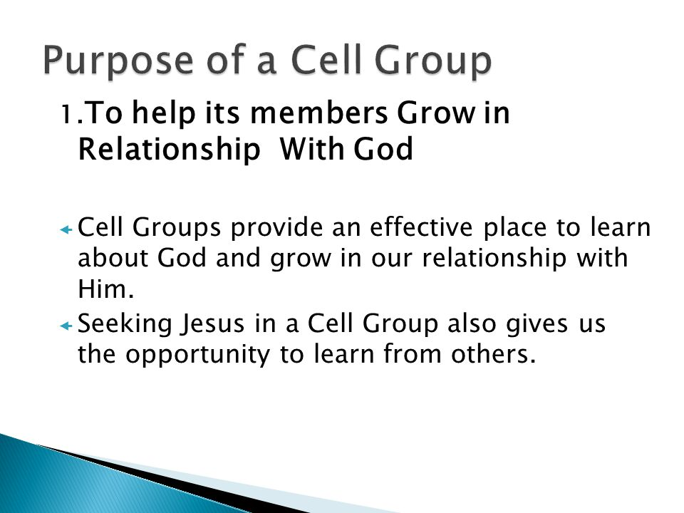 Purpose of a Cell Group 1.To help its members Grow in Relationship With God.