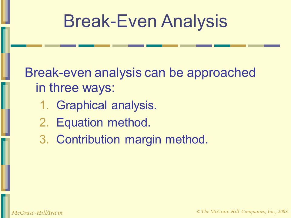 Break-Even Analysis Break-even analysis can be approached in three ways: Graphical analysis. Equation method.