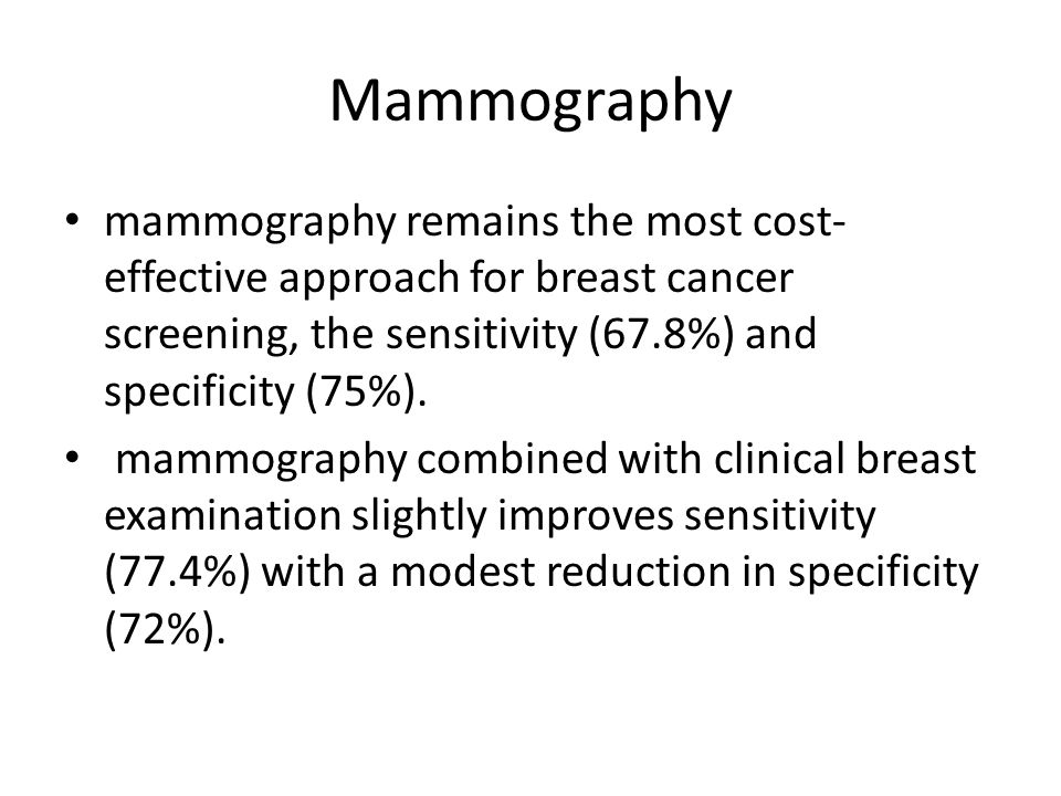 Mammography mammography remains the most cost-effective approach for breast cancer screening, the sensitivity (67.8%) and specificity (75%).