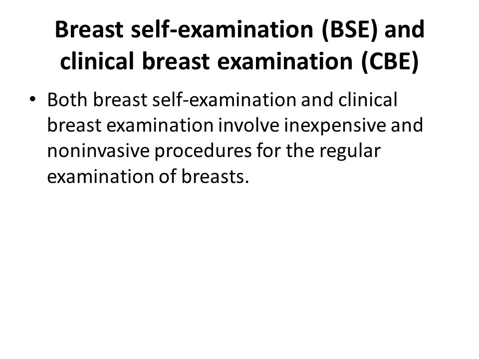 Breast self-examination (BSE) and clinical breast examination (CBE)